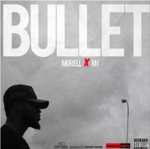 Morell - Bullet (ft. M.I Abaga) [Prod. by Magikadam]